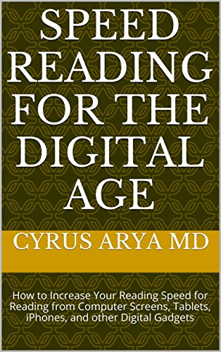Speed Reading for the Digital Age: How to Increase Your Reading Speed for Reading from Computer Screens, Tablets, iPhones, and other Digital Gadgets (English Edition)