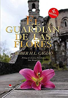 El Guardián de las Flores (SAGA EL GUARDIÁN DE LAS FLORES nº 1) de [Rober H.L.Cagiao]