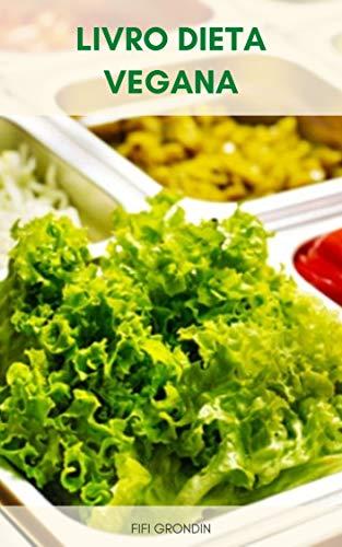 Livro Dieta Vegana : Plano De Refeição Dieta Vegana - O Que Você Precisa Para Começar Uma Dieta Vegana - A Cozinha Vegana - Suplementos De Dieta Vegana (Portuguese Edition)