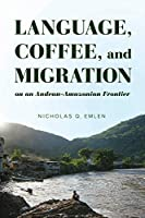 Language, Coffee, and Migration on an Andean-Amazonian Frontier