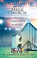 Christianity and the Mega Church: Soul Winning or Competitive Business