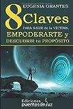 8 CLAVES PARA SALIR DE LA VÍCTIMA, EMPODERARTE Y DESCUBRIR TU PROPÓSITO