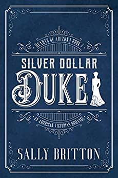 Silver Dollar Duke: An American Victorian Romance (Hearts of Arizona Book 1) by [Sally Britton]
