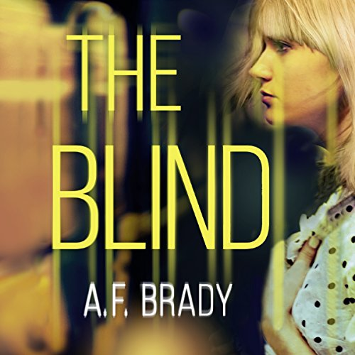 The Blind                   By:                                                                                                                                 A. F. Brady                               Narrated by:                                                                                                                                 Kate Zane                      Length: 12 hrs and 17 mins     Not rated yet     Overall 0.0