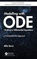 Modelling with Ordinary Differential Equations: A Comprehensive Approach (Chapman & Hall/CRC Numerical Analysis and Scientific Computing Series)