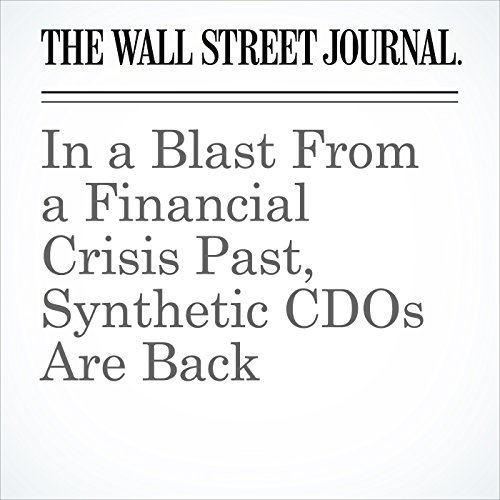 In a Blast From a Financial Crisis Past, Synthetic CDOs Are Back copertina