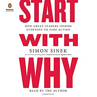Start with Why     How Great Leaders Inspire Everyone to Take Action              By:                                                                                                                                 Simon Sinek                               Narrated by:                                                                                                                                 Simon Sinek                      Length: 7 hrs and 18 mins     9,798 ratings     Overall 4.7