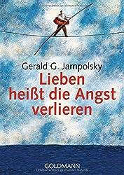 Gerald Jampolsky - Lieben heißt die Angst verlieren