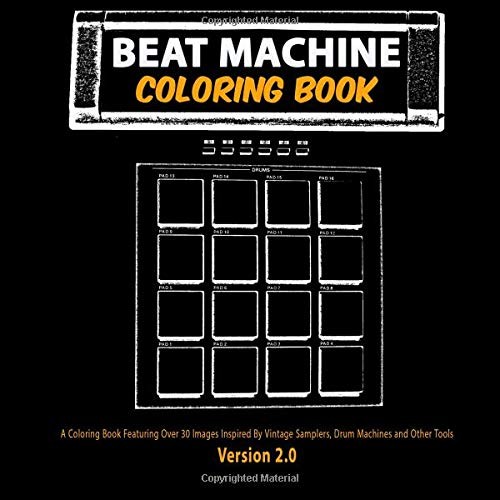 "Beat Machine Coloring Book Version 2: 8.5"" x 8.5, Version 2.0, Unique Coloring Books Collection of Over 30 Vintage Samplers, Drum Machines, and other Tools That Have Shaped Music Production"
