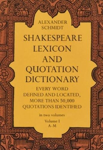Shakespeare Lexicon and Quotation Dictionary: A Complete Dictionary of All the English Words, Phrases, and Constructions