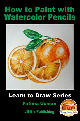 How to Paint with Watercolor Pencils (Learn to Draw Series Book 27)