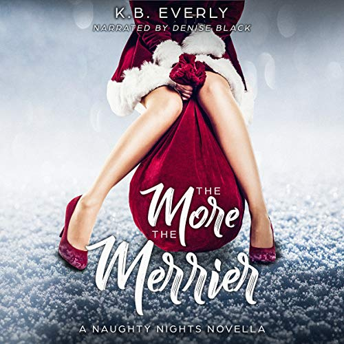 The More the Merrier: A Naughty Nights Novella Audiobook By K.B. Everly cover art