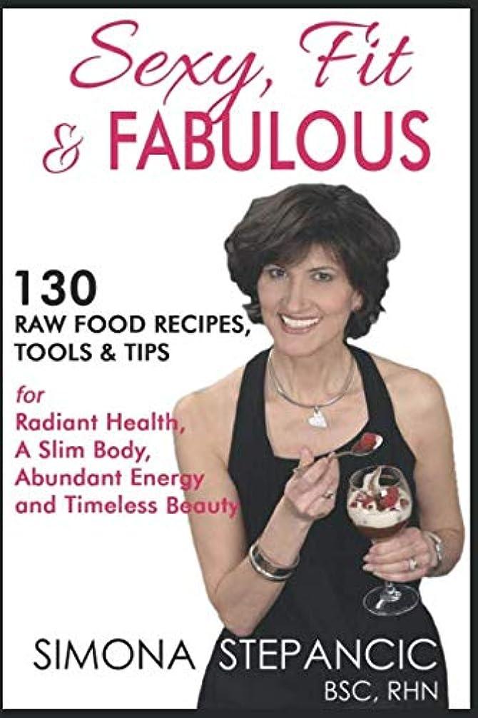 層摂氏度にやにやSexy Fit & Fabulous: 130 Raw Food Recipes, Tools and Tips for Radiant Health, A Slim Body, Abundant Energy and Timeless Beauty