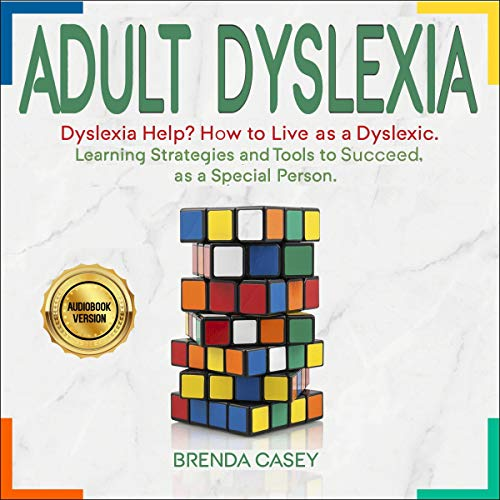 Adult Dyslexia: Dyslexia Help? How to Live as a Dyslexic.: Learning Strategies and Tools to Succeed, as a Special Person.