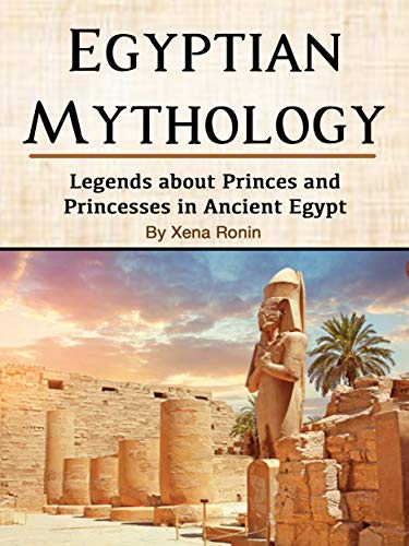 Egyptian Mythology: Legends about Princes and Princesses in Ancient Egypt