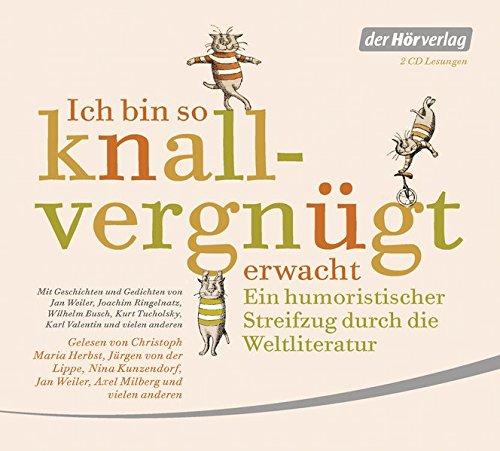 Ich bin so knallvergnügt erwacht: Ein humoristischer Streifzug durch die Weltliteratur - Mit Geschichten und Gedichten von Jan Weiler, Joachim ... Tucholsky, Karl Valentin und vielen anderen