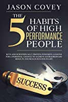 The 5 Habits of High- Performance People Keys and scientifically proven powerful lessons for a personal change to achieve extraordinary results and reach success in life