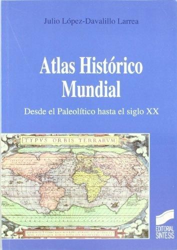 Atlas Histórico Mundial. Desde el Paleolítico hasta el siglo xx ...