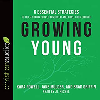 Growing Young     Six Essential Strategies to Help Young People Discover and Love Your Church              By:                                                                                                                                 Kara Powell,                                                                                        Jake Mulder,                                                                                        Brad Griffin                               Narrated by:                                                                                                                                 Al Kessel                      Length: 9 hrs and 38 mins     1 rating     Overall 4.0