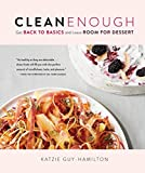 Clean Enough: Get Back to Basics and Leave Room for Dessert
