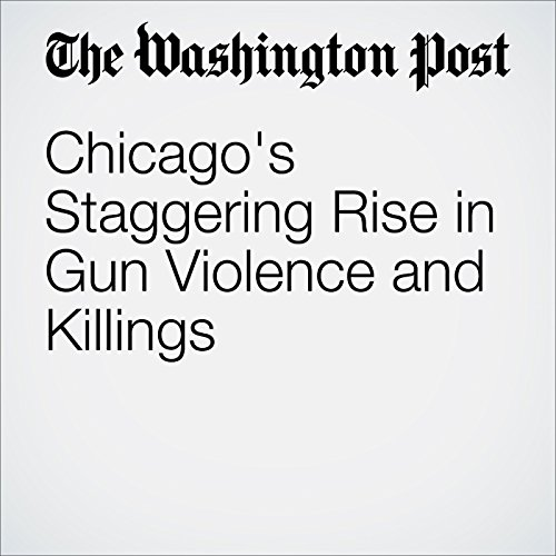 Chicago's Staggering Rise in Gun Violence and Killings audiobook cover art