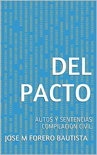 DEL PACTO: AUTOS Y SENTENCIAS COMPILACIÓN CIVIL (BIBLIOTECA JURIDICA) (Spanish Edition)