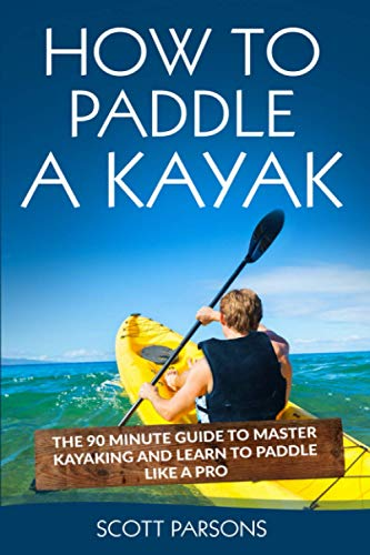 Compare Textbook Prices for How to Paddle a Kayak: The 90 Minute Guide to Master Kayaking and Learn to Paddle Like a Pro  ISBN 9781545311462 by Parsons, Scott