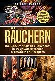 Räuchern: Die Geheimnisse des Räucherns in 60 unwiderstehlich aromatischen Rezepten | inkl. BONUS...