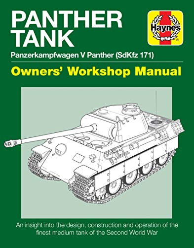 Panther Tank Enthusiasts' Manual: Panzerkampfwagen V Panther (SdKfz 171) - An insight into the design, construction and operation of the finest medium tank in the Second World War