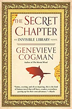 The Secret Chapter  The Invisible Library Novel Book 6