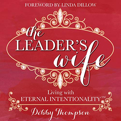 The Leader's Wife     Living with Eternal Intentionality              By:                                                                                                                                 Debby Thompson                               Narrated by:                                                                                                                                 Sarah L. Colton                      Length: 4 hrs and 2 mins     Not rated yet     Overall 0.0