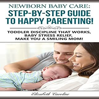 Newborn Baby Care: The Step-By-Step Guide To Happy Parenting     Toddler Discipline That Works, Baby Stress Relief, Make You A Smiling Mom!              By:                                                                                                                                 Elizabeth Caroline                               Narrated by:                                                                                                                                 Jen Reichert                      Length: 1 hr and 7 mins     7 ratings     Overall 3.7