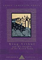 King Arthur And His Knights Of The Round Table (Everyman's Library CHILDREN'S CLASSICS) by Roger Lancelyn Green(1993-10-21)