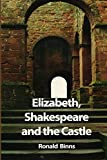 Elizabeth, Shakespeare and the Castle: The story of the Kenilworth revels