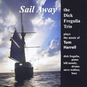 Sail Away: The Dick Fregulia Trio Plays the Music of Tom Harrell