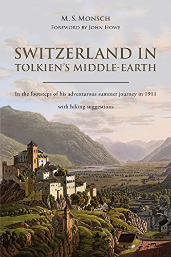 Switzerland in Tolkien's Middle-Earth: In the footsteps of his adventurous summer journey in 1911-with hiking suggestions