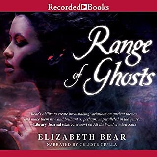 Range of Ghosts     The Eternal Sky, Book 1              By:                                                                                                                                 Elizabeth Bear                               Narrated by:                                                                                                                                 Celeste Ciulla                      Length: 12 hrs and 32 mins     61 ratings     Overall 3.6