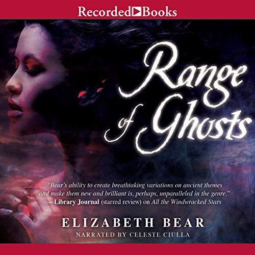 Range of Ghosts     The Eternal Sky, Book 1              By:                                                                                                                                 Elizabeth Bear                               Narrated by:                                                                                                                                 Celeste Ciulla                      Length: 12 hrs and 32 mins     62 ratings     Overall 3.6