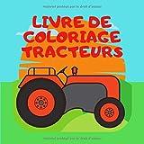 Livre de coloriage tracteurs: Idéal pour apprendre aux enfants à colorier dès 2 ans et à découvrir le monde agricole