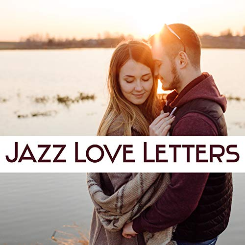 Jazz Love Letters - Soft Music for Lovers, Candle Light Dinner, Longest Kiss, Warm Nights in Paris