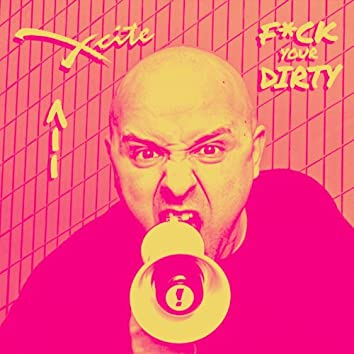 F*ck Your Dirty