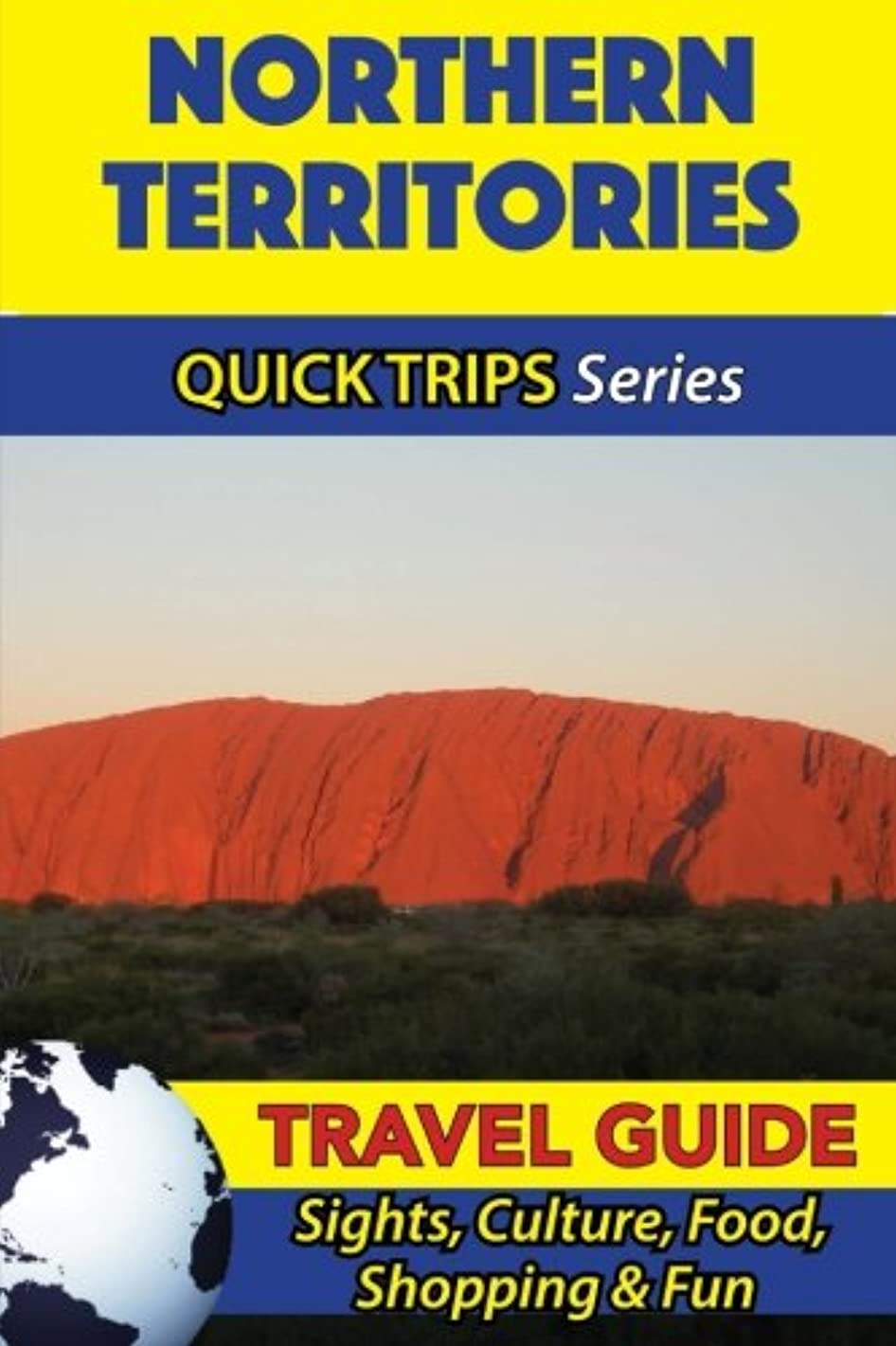 Northern Territories Travel Guide (Quick Trips Series): Sights, Culture, Food, Shopping & Fun