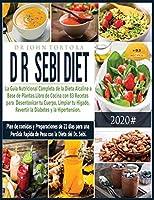 Dr. Dieta Sebi: La guia nutricional completa de la Dieta Alcalina a base de plantas. Libro de cocina con 83 recetas para desentoxicar tu cuerpo, limpiar tu higado, revertir la Diabetes y la Hipertension. Plande comidas y Preparaciones de 21 dias para una (Spanish Diet)