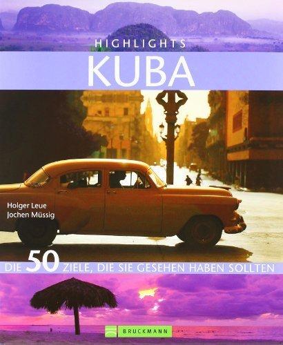 Bildband Kuba. Die 50 Ziele, die Sie gesehen haben sollten. Ein Kuba Bildband und Reiseführer in einem, mit Sehenswürdigkeiten, Stränden und Zielen für Ihre Reise nach Kuba. (Highlights) by Jochen Müssig(27. März 2017)