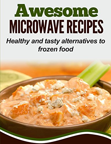 Awesome Microwave Recipes: Healthy and tasty alternatives to frozen food (English Edition)