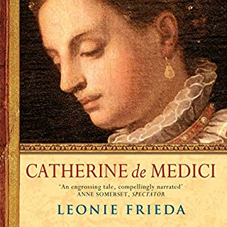 Catherine de Medici     A Biography              By:                                                                                                                                 Leonie Frieda                               Narrated by:                                                                                                                                 Sarah Le Fevre                      Length: 21 hrs and 36 mins     2 ratings     Overall 5.0