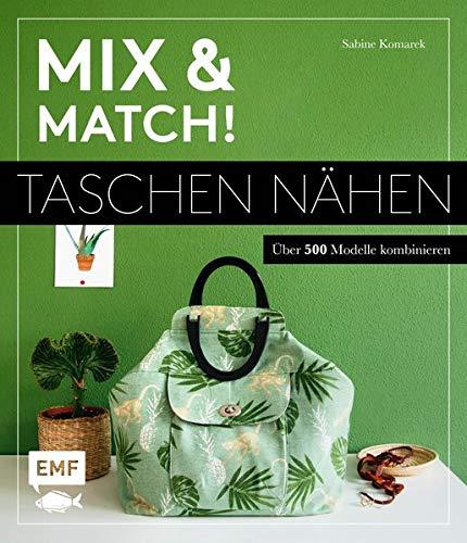 Mix and match! Taschen nähen: Über 500 Modelle kombinieren – Mit Schnittmusterbogen