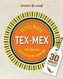Petits plats Tex-Mex en 30 minutes - 30 recettes à préparer plus vite qu'une livraison
