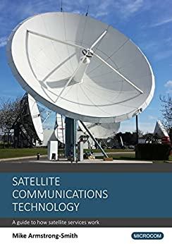 Satellite Communications Technology: A guide to how satellite services work by [Mike Armstrong-Smith]