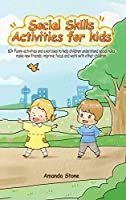 Social Skills Activities for Kids: 60+ Funny Activities and Exercises to Help Children Understand Social Rules, Make New Friends, Improve Focus and Work with Other Children